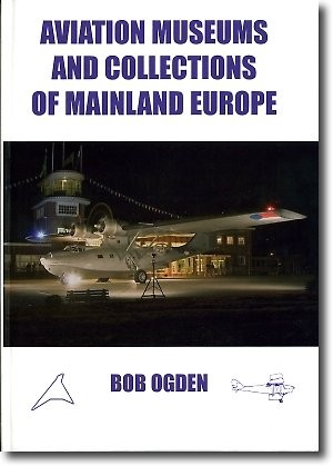 Aviation museums and collections of mainland Europe by Bob Ogden