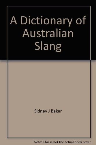 A dictionary of Australian slang by Baker, Sidney J.