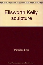 Cover of: Ellsworth Kelly, sculpture | Patterson Sims