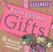 Cover of: Gorgeous Gifts: Use Recycled Materials to Make Cool Crafts (Ecocrafts): Use Recycled Materials to Make Cool Crafts (Ecocrafts) | not-available