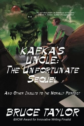 Kafka s Uncle: The Unfortunate Sequel: And Other Insults to the Morally Perfect (Volume 2) by Bruce Taylor