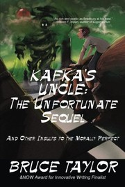 Cover of: Kafka s Uncle: The Unfortunate Sequel: And Other Insults to the Morally Perfect (Volume 2) | Bruce Taylor