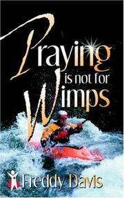 Cover of: Praying Is Not For Wimps by Freddy Davis