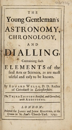 The young gentleman's astronomy, chronology, and dialling by Edward Wells