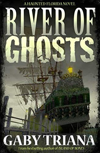 River of Ghosts (Haunted Florida) by Gaby Triana