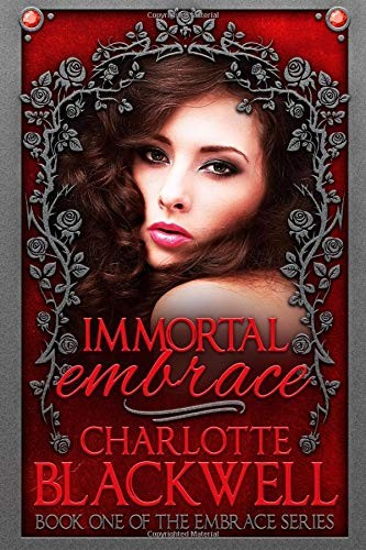 Immortal Embrace (Embrace Series) by Charlotte Blackwell