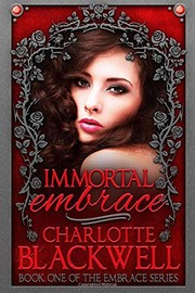 Cover of: Immortal Embrace (Embrace Series) | Charlotte Blackwell