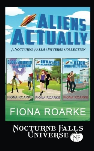 Aliens Actually: A Nocturne Falls Universe Collection by Fiona Roarke