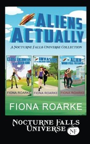 Cover of: Aliens Actually: A Nocturne Falls Universe Collection | Fiona Roarke