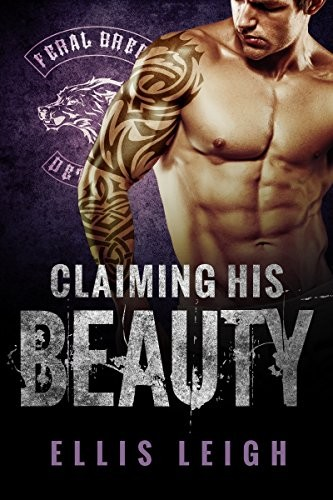 Claiming His Beauty (Feral Breed Motorcycle Club Series Book 4) by Ellis Leigh
