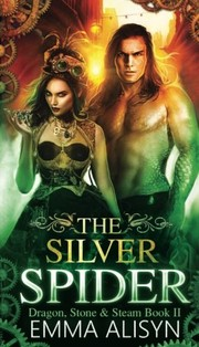 Cover of: The Silver Spider (Dragon, Stone & Steam) (Volume 2) | Emma Alisyn