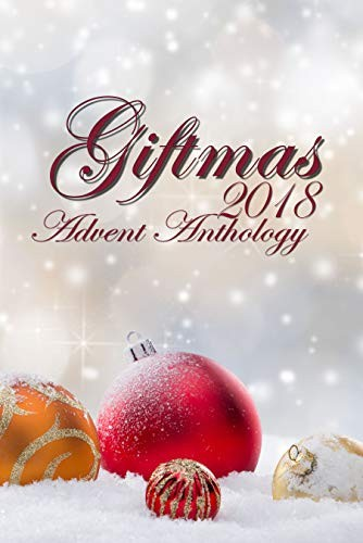 Giftmas 2018 Advent Anthology by Rhonda Parrish, E.C. Bell, Premee Mohamed, Stephanie A. Cain, Beth Cato, Chadwick Ginther, Julie E. Czerneda, Cat Rambo, Laura VanArendonk Baugh, SG Wong, Tiffany Michelle Brown, Stephanie A. Cain, Kevin Cockle, Amanda C. Davis, Lizz Donnelly, Pamela Fernandes, Kurt Kirchmeier, Jennifer Lee Rossman, Randi Perrin, JB Riley, Alexandra Seidel, Michael B. Tager, Steve Toase, J.S. Watts, Cassandra Weir, Amanda Wells