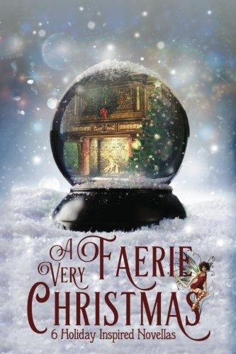 A Very Faerie Christmas: Six Holiday Inspired Novellas by Meara Platt, Avril Borthiry, Ruth Vincent, Jack Heckel, Michele Lang, Bishop O'Connell
