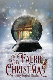 Cover of: A Very Faerie Christmas: Six Holiday Inspired Novellas | Meara Platt, Avril Borthiry, Ruth Vincent, Jack Heckel, Michele Lang, Bishop O'Connell