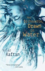 Cover of: Her Silhouette, Drawn in Water | Vylar Kaftan