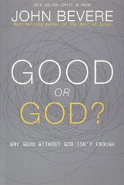 Cover of: Good or God?: Why Good Without God Isn't Enough | John Bevere