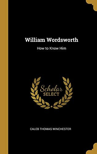 William Wordsworth: How to Know Him by Caleb Thomas Winchester