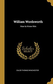 Cover of: William Wordsworth: How to Know Him | Caleb Thomas Winchester