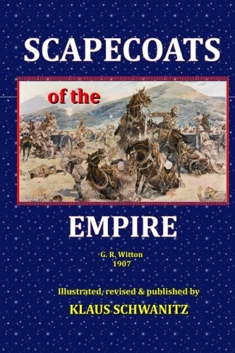 Scapecoats of the Empire: The True Story of Breaker Morant's Bushveldt Carbineers by Klaus Schwanitz, G. R. Witton