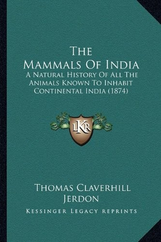 The Mammals Of India: A Natural History Of All The Animals Known To Inhabit Continental India (1874) by Thomas Claverhill Jerdon