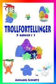 Cover of: Trollfortellinger: Fem morsomme trolleventyr for barn (Norwegian Edition) | Annabel Schiøtz