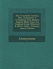 Cover of: The Twentieth Century New Testament: A Translation Into Modern English Made from the Original Greek (Westcott & Hort's Text) | Anonymous