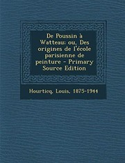 Cover of: de Poussin a Watteau; Ou, Des Origines de L'Ecole Parisienne de Peinture - Primary Source Edition (French Edition) | Louis Hourticq