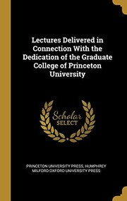 Cover of: Lectures Delivered in Connection With the Dedication of the Graduate College of Princeton University |