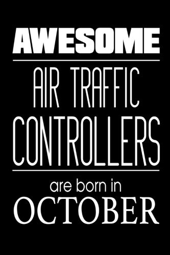 Awesome Air Traffic Controllers Are Born In October: Airplane Monitoring Personnel Birthday Gift Notebook by Creative Juices Publishing