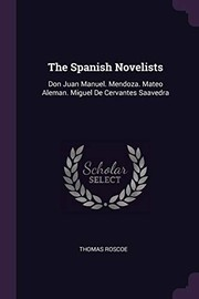 Cover of: The Spanish Novelists: Don Juan Manuel. Mendoza. Mateo Aleman. Miguel De Cervantes Saavedra | Thomas Roscoe