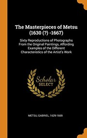 Cover of: The Masterpieces of Metsu (1630 (?) -1667): Sixty Reproductions of Photographs from the Original Paintings, Affording Examples of the Different Characteristics of the Artist's Work | Metsu Gabriel 1629-1669