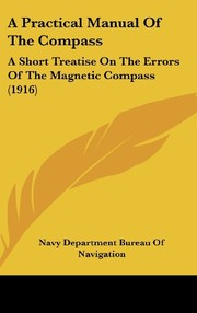 Cover of: A Practical Manual Of The Compass: A Short Treatise On The Errors Of The Magnetic Compass (1916) | Navy Department Bureau Of Navigation