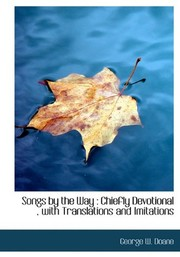Cover of: Songs by the Way: Chiefly Devotional , with Translations and Imitations | George W. Doane