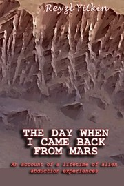 Cover of: The Day When I Came Back From Mars: An Account of a Lifetime of Alien Abduction experiences | Reyzl Yitkin
