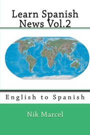 Cover of: Learn Spanish News Vol.2: English to Spanish (Volume 2) (English and Spanish Edition) | Nik Marcel