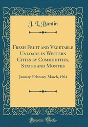 Cover of: Fresh Fruit and Vegetable Unloads in Western Cities by Commodities, States and Months: January-February-March, 1964 (Classic Reprint) | J L Buntin