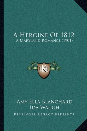 A Heroine Of 1812: A Maryland Romance (1901) by Amy Ella Blanchard