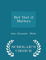 Cover of: Not that it Matters - Scholar's Choice Edition | Alan Alexander Milne