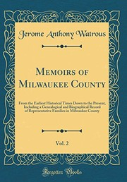 Cover of: Memoirs of Milwaukee County, Vol. 2: From the Earliest Historical Times Down to the Present, Including a Genealogical and Biographical Record of ... in Milwaukee County (Classic Reprint) | Jerome Anthony Watrous