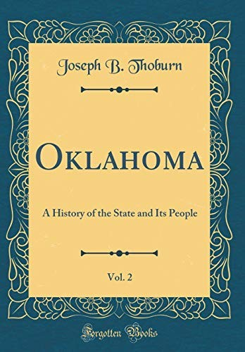Oklahoma, Vol. 2: A History of the State and Its People (Classic Reprint) by Joseph B Thoburn