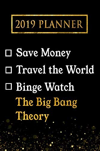2019 Planner: Save Money, Travel The World, Binge Watch The Big Bang Theory: The Big Bang Theory 2019 Planner by Daring Diaries