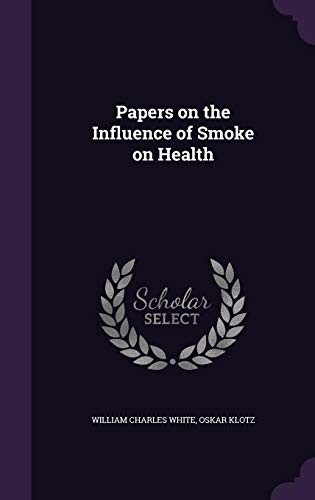 Papers on the Influence of Smoke on Health by William Charles White, Oskar Klotz