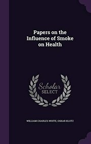 Cover of: Papers on the Influence of Smoke on Health | William Charles White, Oskar Klotz