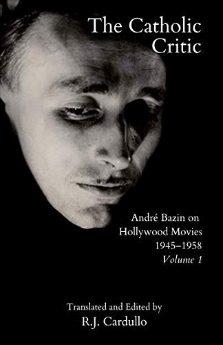 The Catholic Critic: André Bazin on Hollywood Movies, 1945–1958: Volume 1 by André Bazin