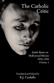 Cover of: The Catholic Critic: André Bazin on Hollywood Movies, 1945–1958: Volume 1 | André Bazin