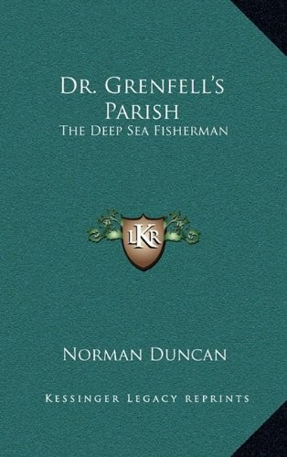 Dr. Grenfell's Parish: The Deep Sea Fisherman by Norman Duncan