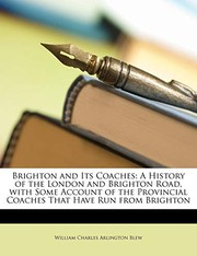 Cover of: Brighton and Its Coaches: A History of the London and Brighton Road, with Some Account of the Provincial Coaches That Have Run from Brighton | William Charles Arlington Blew