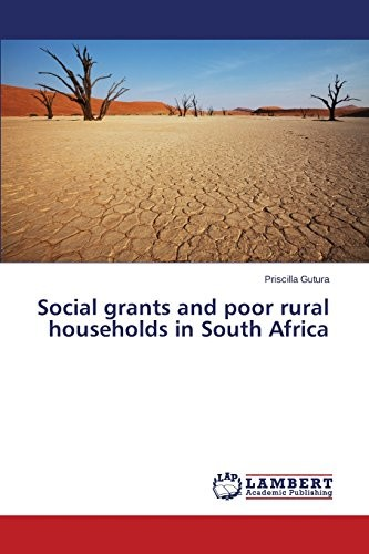Social grants and poor rural households in South Africa by Gutura Priscilla