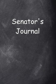 Cover of: Senator's Journal Chalkboard Design: (Notebook, Diary, Blank Book) (Political Journals Notebooks Diaries) | Distinctive Journals