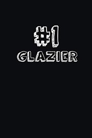Cover of: #1 Glazier: Blank Lined Composition Notebook Journals to Write In | SS Custom Designs